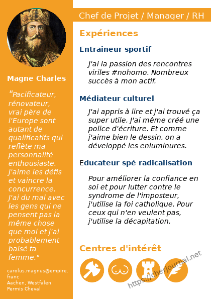le CV de Charlemagne qui cherche un emploi au 3e millénaire. Il fait valoir ses expériences d'entraîneur sportif, de médiateur culturel et d'éducateur spécialisé en rad
